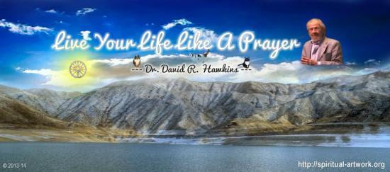 9 dr hawkins live your life like a prayer